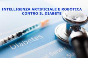 intelligenza artificiale e robotica contro il diabete